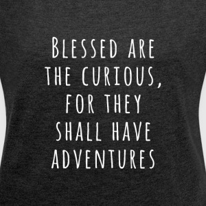 Blessed Are The Curious T-Shirts - Frauen T-Shirt mit gerollten Ärmeln
