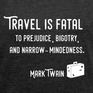 Travel Is Fatal T-Shirts - Frauen T-Shirt mit gerollten Ärmeln