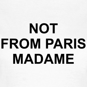 Not from paris madame T-Shirts - Women's T-Shirt
