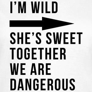 I'm wild she's sweet together we are dangerous T-Shirts - Women's T-Shirt