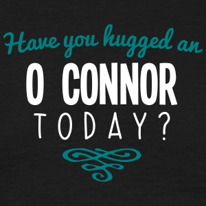 have you hugged an o connor name today - Men's T-Shirt
