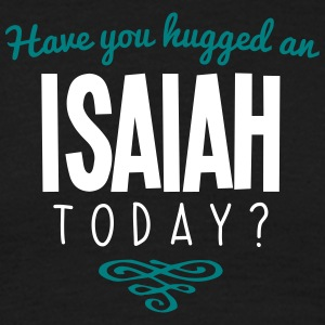 have you hugged an isaiah name today - Men's T-Shirt