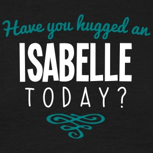 have you hugged an isabelle name today - Men's T-Shirt