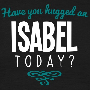 have you hugged an isabel name today - Men's T-Shirt