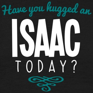 have you hugged an isaac name today - Men's T-Shirt