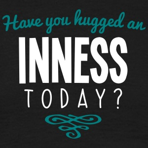 have you hugged an inness name today - Men's T-Shirt