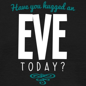 have you hugged an eve name today - Men's T-Shirt