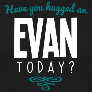 have you hugged an evan name today - Men's T-Shirt