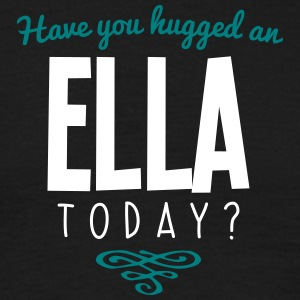 have you hugged an ella name today - Men's T-Shirt