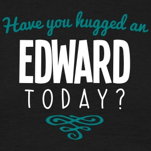 have you hugged an edward name today - Men's T-Shirt