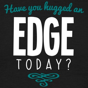 have you hugged an edge name today - Men's T-Shirt