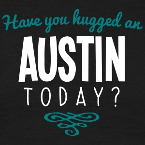 have you hugged an austin name today - Men's T-Shirt
