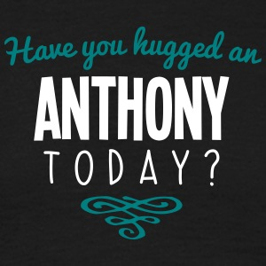 have you hugged an anthony name today - Men's T-Shirt