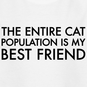 The entire cat population is my best friend. T-Shirts - Teenager T-Shirt