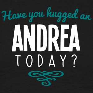 have you hugged an andrea name today - Men's T-Shirt