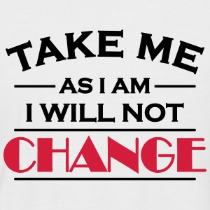 Take me as I am! I will not change! Tee shirts - T-shirt baseball manches courtes Homme