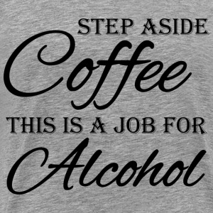 Step aside coffee, this is a job for alcohol T-shirts - Premium-T-shirt herr