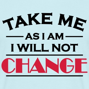 Take me as I am! I will not change! T-shirts - Herre-T-shirt