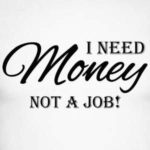 I need money! Not a job! Long sleeve shirts - Men's Long Sleeve Baseball T-Shirt