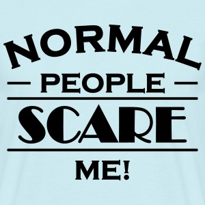 Normal people scare me! T-skjorter - T-skjorte for menn