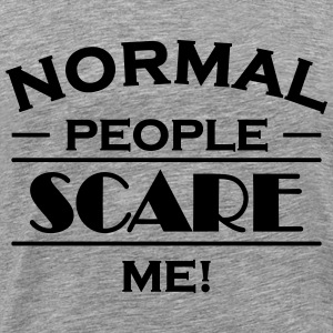 Normal people scare me! T-shirts - Mannen Premium T-shirt