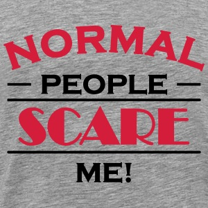 Normal people scare me! T-skjorter - Premium T-skjorte for menn
