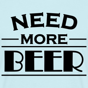 Need more beer! T-Shirts - Men's T-Shirt