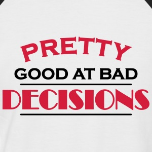 Pretty good at bad decisions Tee shirts - T-shirt baseball manches courtes Homme