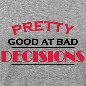 Pretty good at bad decisions Tee shirts - T-shirt Premium Homme