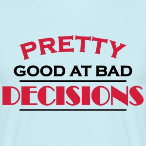 Pretty good at bad decisions T-shirts - Mannen T-shirt