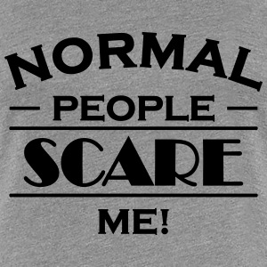 Normal people scare me! T-Shirts - Frauen Premium T-Shirt