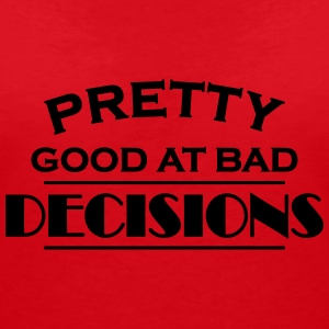 Pretty good at bad decisions Tee shirts - T-shirt col V Femme