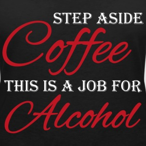 Step aside coffee, this is a job for alcohol T-Shirts - Women's V-Neck T-Shirt