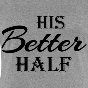 His better half T-Shirts - Women's Premium T-Shirt
