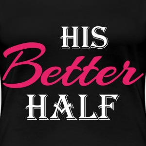 His better half T-shirts - Dame premium T-shirt