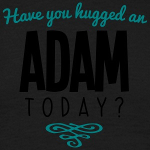 have you hugged an adam name today - Men's T-Shirt