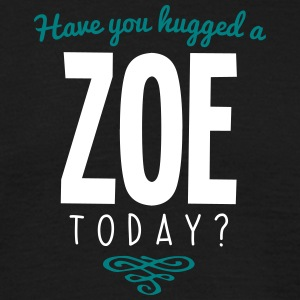 have you hugged a zoe name today - Men's T-Shirt