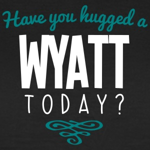 have you hugged a wyatt name today - Women's T-Shirt