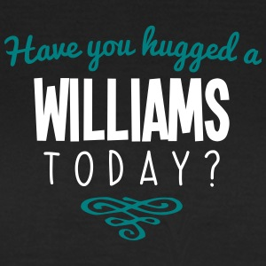 have you hugged a williams name today - Women's T-Shirt