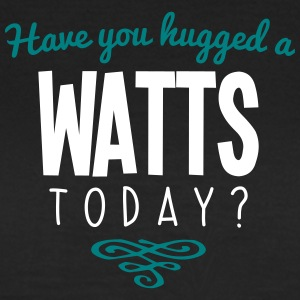 have you hugged a watts name today - Women's T-Shirt