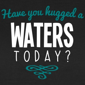 have you hugged a waters name today - Women's T-Shirt