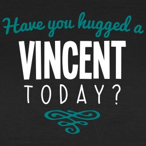 have you hugged a vincent name today - Women's T-Shirt