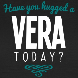 have you hugged a vera name today - Women's T-Shirt