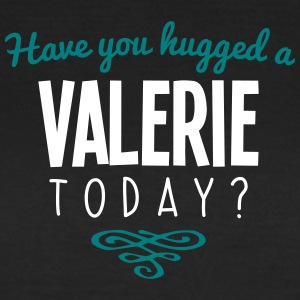 have you hugged a valerie name today - Women's T-Shirt