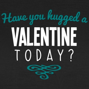 have you hugged a valentine name today - Women's T-Shirt