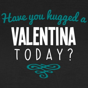 have you hugged a valentina name today - Women's T-Shirt