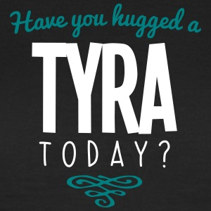 have you hugged a tyra name today - Women's T-Shirt