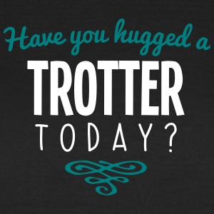 have you hugged a trotter name today - Women's T-Shirt
