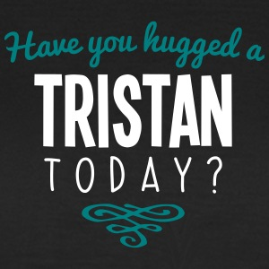 have you hugged a tristan name today - Women's T-Shirt