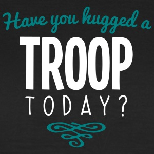 have you hugged a troop name today - Women's T-Shirt